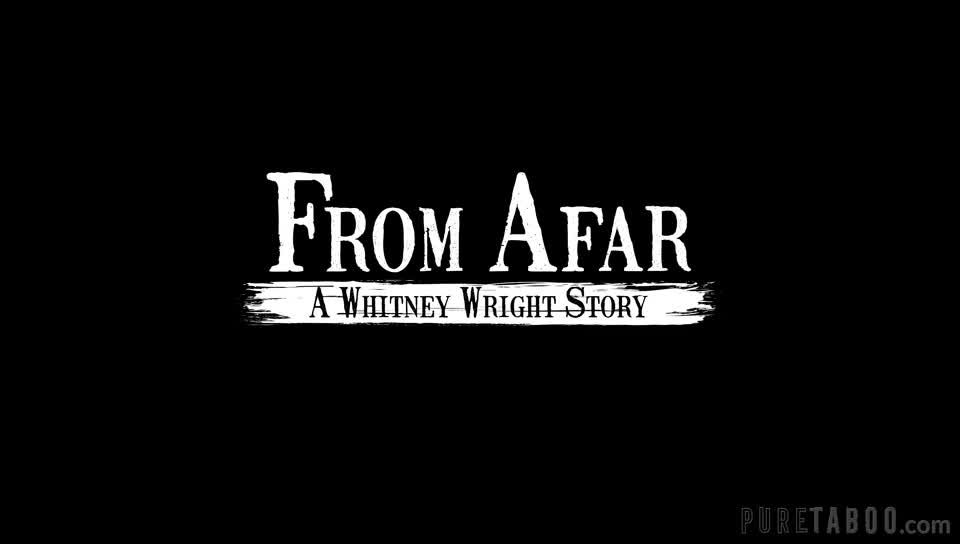 PureTaboo: Whitney Wright - From Afar: A Whitney Wright Story  - hardcore - hardcore porn hardcore sexy